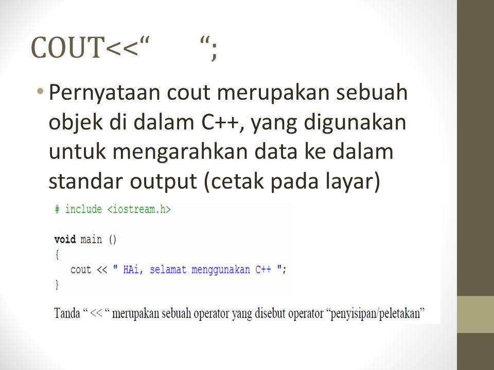 """COUT<<"""" """"; Pernyataan cout merupakan sebuah objek di dalam C++, yang digunakan untuk mengarahkan data ke dalam standar output (cetak pada layar)"""