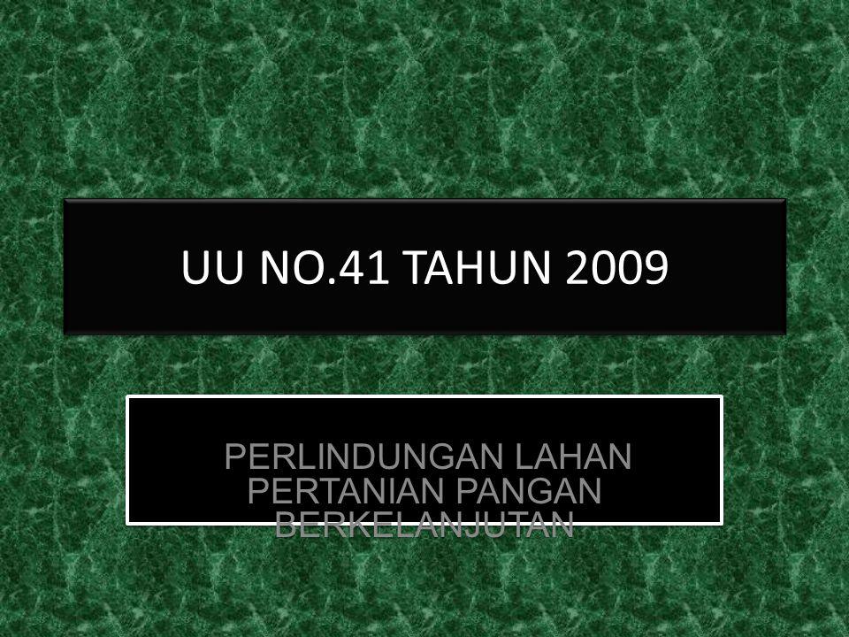 PERLINDUNGAN LAHAN PERTANIAN PANGAN BERKELANJUTAN UU NO.41 TAHUN 2009