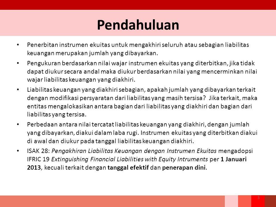 Latar Belakang 4 Referensi Kerangka Dasar Penyusunan dan Penyajian Laporan Keuangan PSAK 1: Penyajian Laporan Keuangan PSAK 22: Kombinasi Bisnis PSAK 25: Kebijakan Akuntansi, Perubahan Estimasi Akuntansi, dan Kesalahan PSAK 50: Instrumen Keuangan: Penyajian PSAK 53: Pembayaran Berbasis Saham PSAK 55: Instrumen Keuangan: Pengakuan dan Pengukuran Debitur dan Kreditur menegosiasikan kontrak Mengakhiri Sebagian atau seluruh liabilitas Dengan penerbitan instrumen ekuitas kepada kreditur Pertukaran utang dengan ekuitas (debt for equity swaps)'.