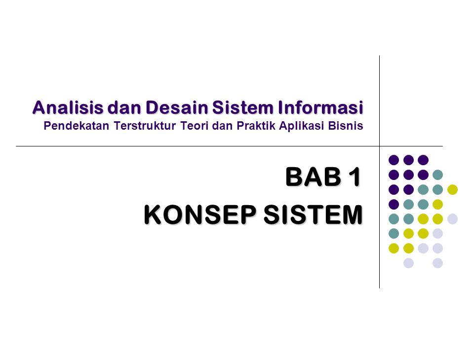 Analisis dan Desain Sistem Informasi Analisis dan Desain Sistem Informasi Pendekatan Terstruktur Teori dan Praktik Aplikasi Bisnis BAB 1 KONSEP SISTEM