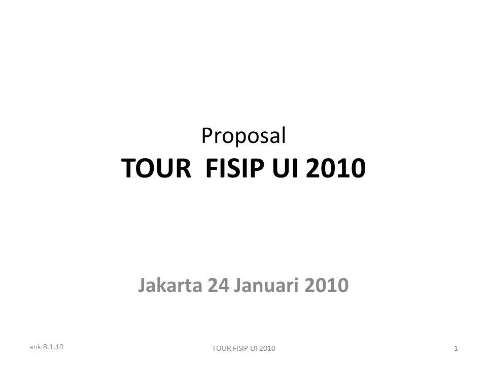 ank 8.1.10 TOUR FISIP UI 20101 1 Proposal TOUR FISIP UI 2010 Jakarta 24 Januari 2010