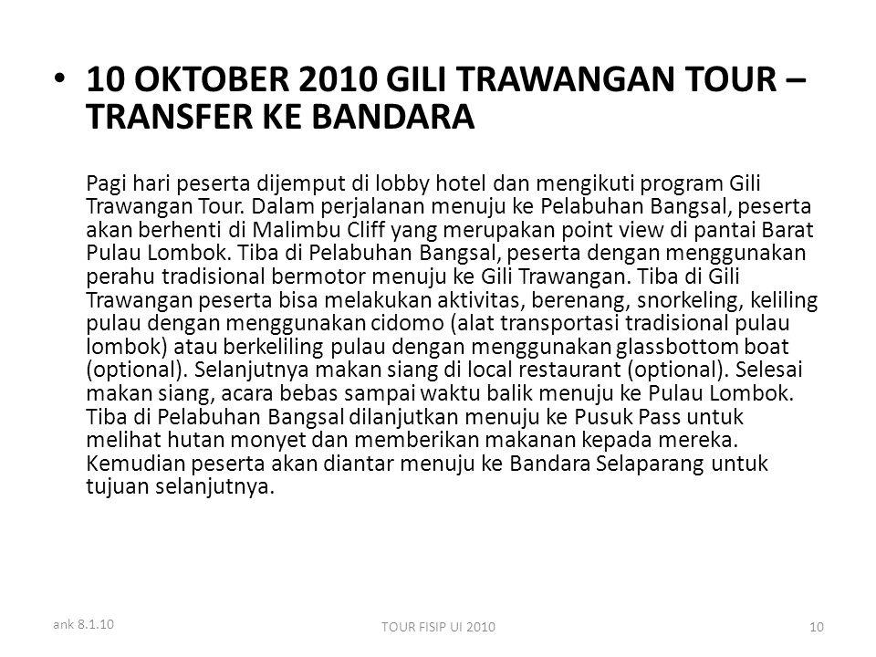 ank 8.1.10 TOUR FISIP UI 201010 10 OKTOBER 2010 GILI TRAWANGAN TOUR – TRANSFER KE BANDARA Pagi hari peserta dijemput di lobby hotel dan mengikuti program Gili Trawangan Tour.