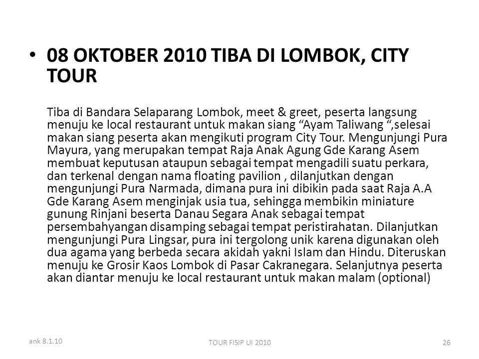 ank 8.1.10 TOUR FISIP UI 201026 08 OKTOBER 2010 TIBA DI LOMBOK, CITY TOUR Tiba di Bandara Selaparang Lombok, meet & greet, peserta langsung menuju ke local restaurant untuk makan siang Ayam Taliwang ,selesai makan siang peserta akan mengikuti program City Tour.