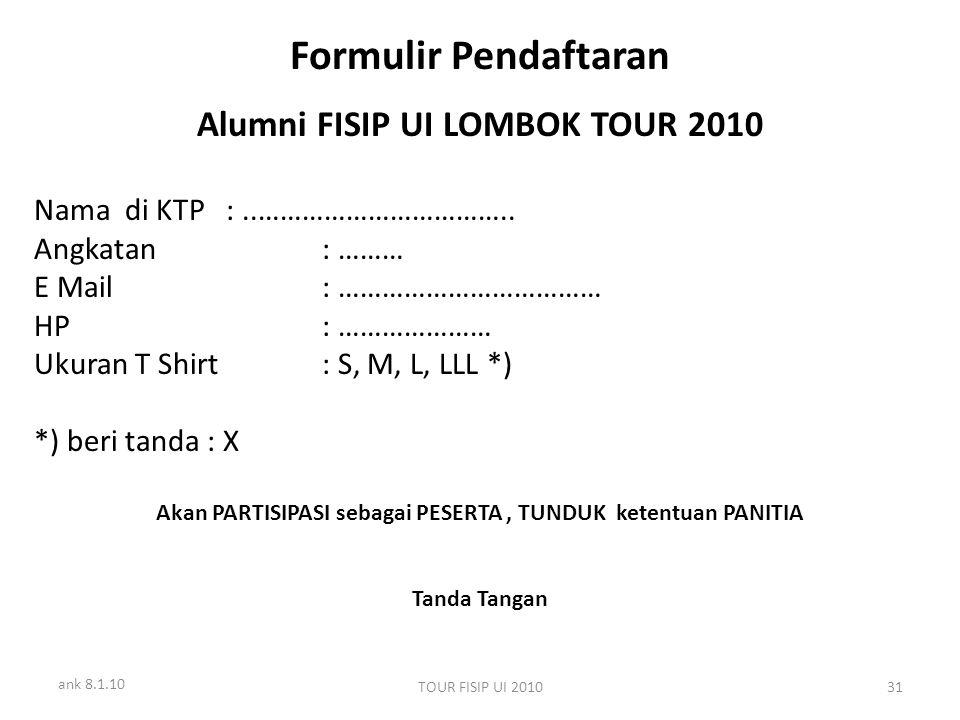 ank 8.1.10 TOUR FISIP UI 201031 Formulir Pendaftaran Alumni FISIP UI LOMBOK TOUR 2010 Nama di KTP:..…………………………….. Angkatan : ……… E Mail: ………………………………