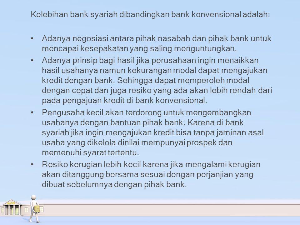 Kelebihan bank syariah dibandingkan bank konvensional adalah: Adanya negosiasi antara pihak nasabah dan pihak bank untuk mencapai kesepakatan yang saling menguntungkan.