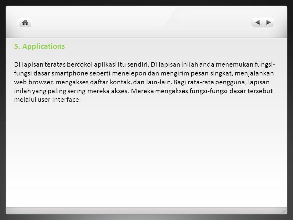 5.Applications Di lapisan teratas bercokol aplikasi itu sendiri.