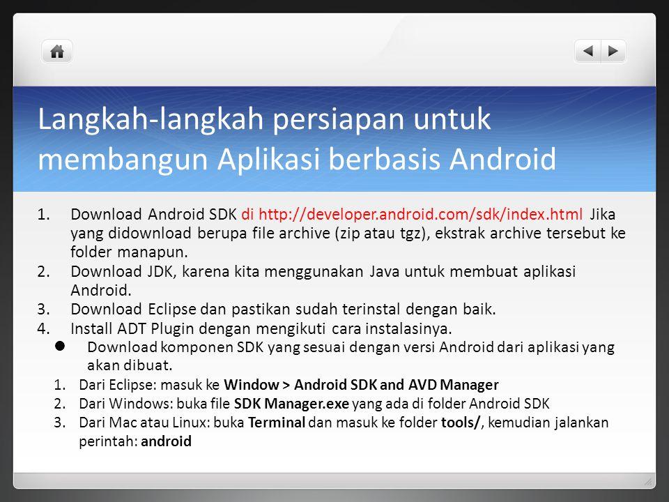 Langkah-langkah persiapan untuk membangun Aplikasi berbasis Android 1.Download Android SDK di http://developer.android.com/sdk/index.html Jika yang di