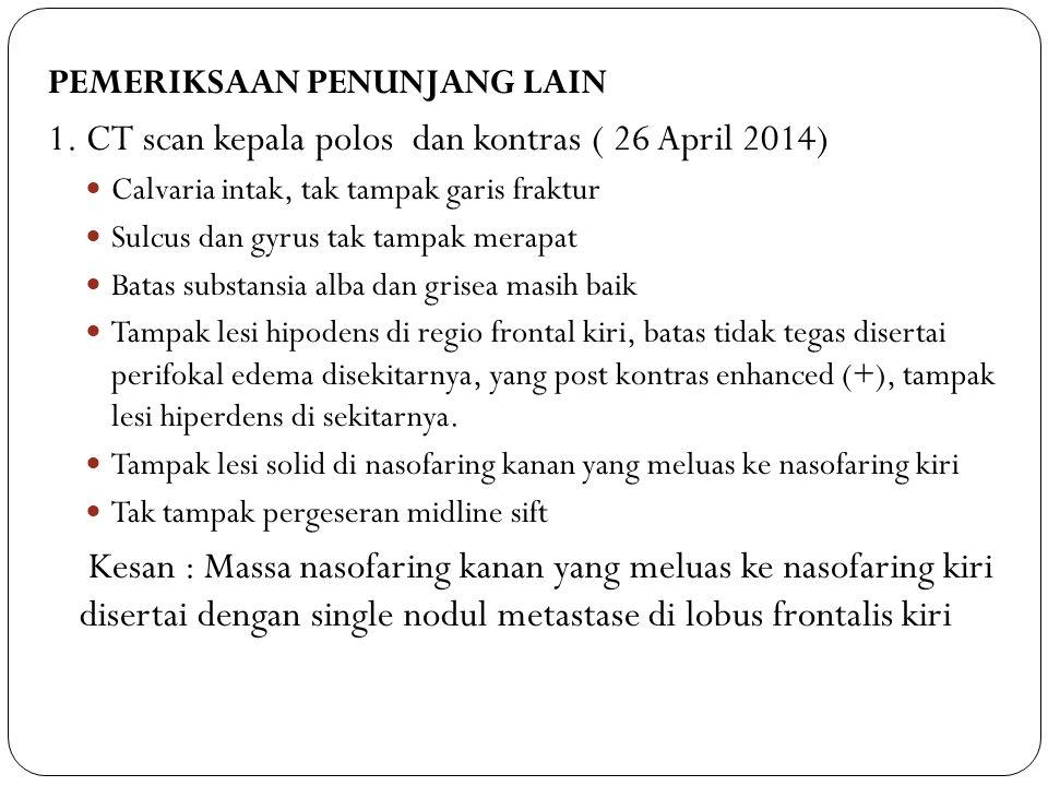 PEMERIKSAAN PENUNJANG LAIN 1. CT scan kepala polos dan kontras ( 26 April 2014) Calvaria intak, tak tampak garis fraktur Sulcus dan gyrus tak tampak m