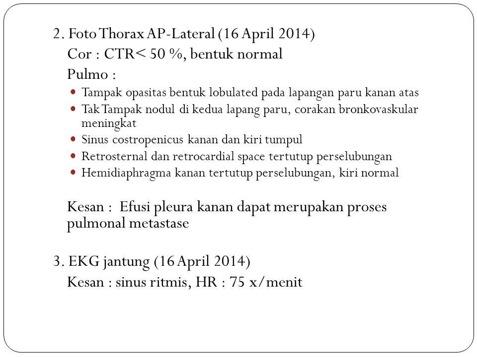 2. Foto Thorax AP-Lateral (16 April 2014) Cor : CTR< 50 %, bentuk normal Pulmo : Tampak opasitas bentuk lobulated pada lapangan paru kanan atas Tak Ta