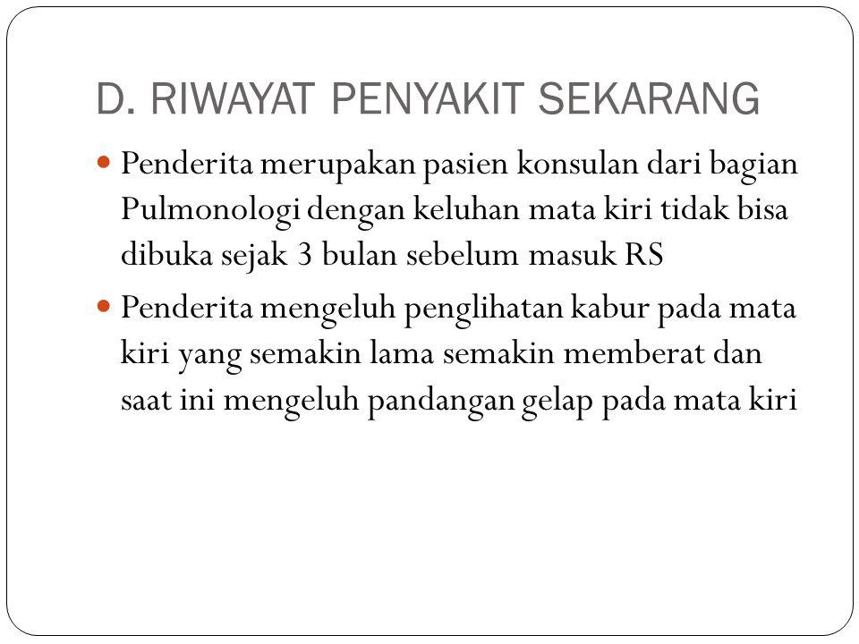 D. RIWAYAT PENYAKIT SEKARANG Penderita merupakan pasien konsulan dari bagian Pulmonologi dengan keluhan mata kiri tidak bisa dibuka sejak 3 bulan sebe