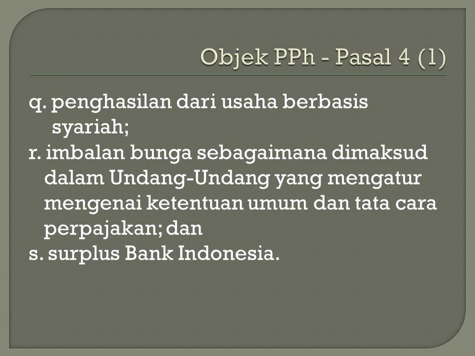 q. penghasilan dari usaha berbasis syariah; r. imbalan bunga sebagaimana dimaksud dalam Undang-Undang yang mengatur mengenai ketentuan umum dan tata c