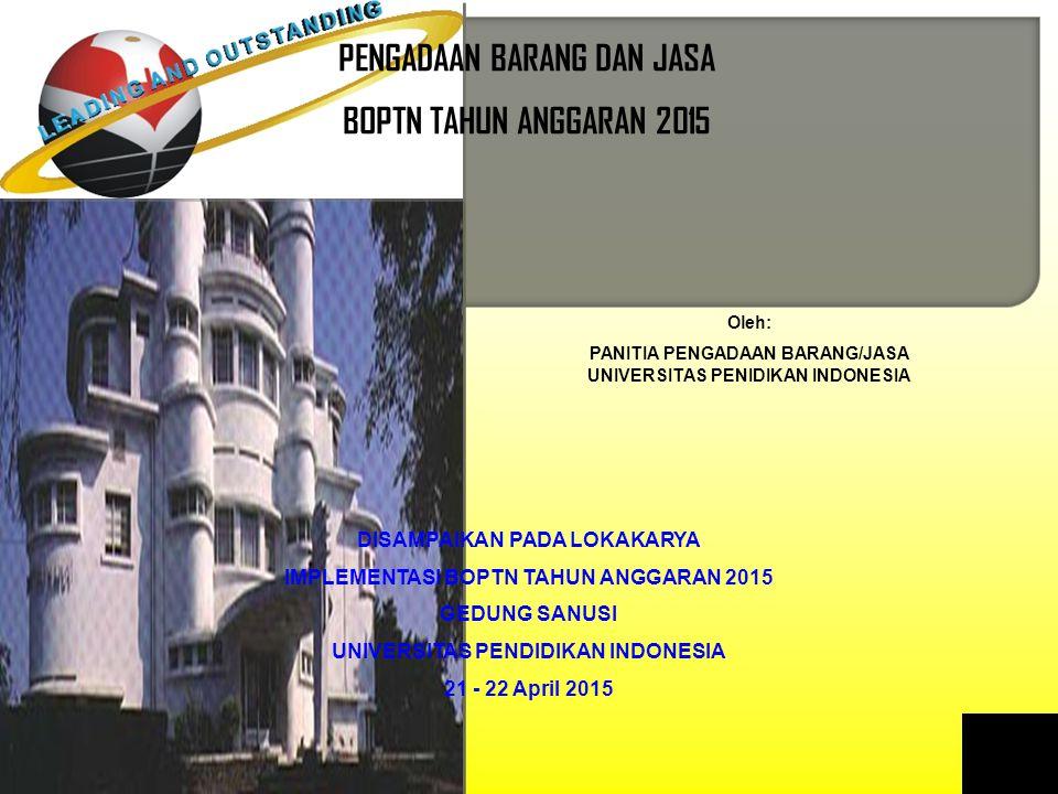 PENGADAAN BARANG DAN JASA BOPTN TAHUN ANGGARAN 2015 DISAMPAIKAN PADA LOKAKARYA IMPLEMENTASI BOPTN TAHUN ANGGARAN 2015 GEDUNG SANUSI UNIVERSITAS PENDIDIKAN INDONESIA 21 - 22 April 2015 Oleh: PANITIA PENGADAAN BARANG/JASA UNIVERSITAS PENIDIKAN INDONESIA