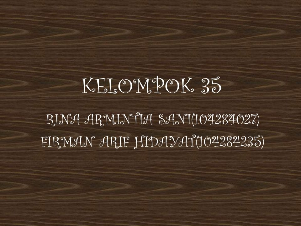 KELOMPOK 35 RINA ARMINTIA SANI(104284027) FIRMAN ARIF HIDAYAT(104284235)