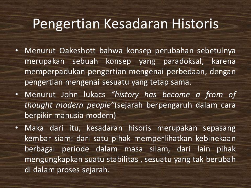 Pengertian Kesadaran Historis Menurut Oakeshott bahwa konsep perubahan sebetulnya merupakan sebuah konsep yang paradoksal, karena memperpadukan penger