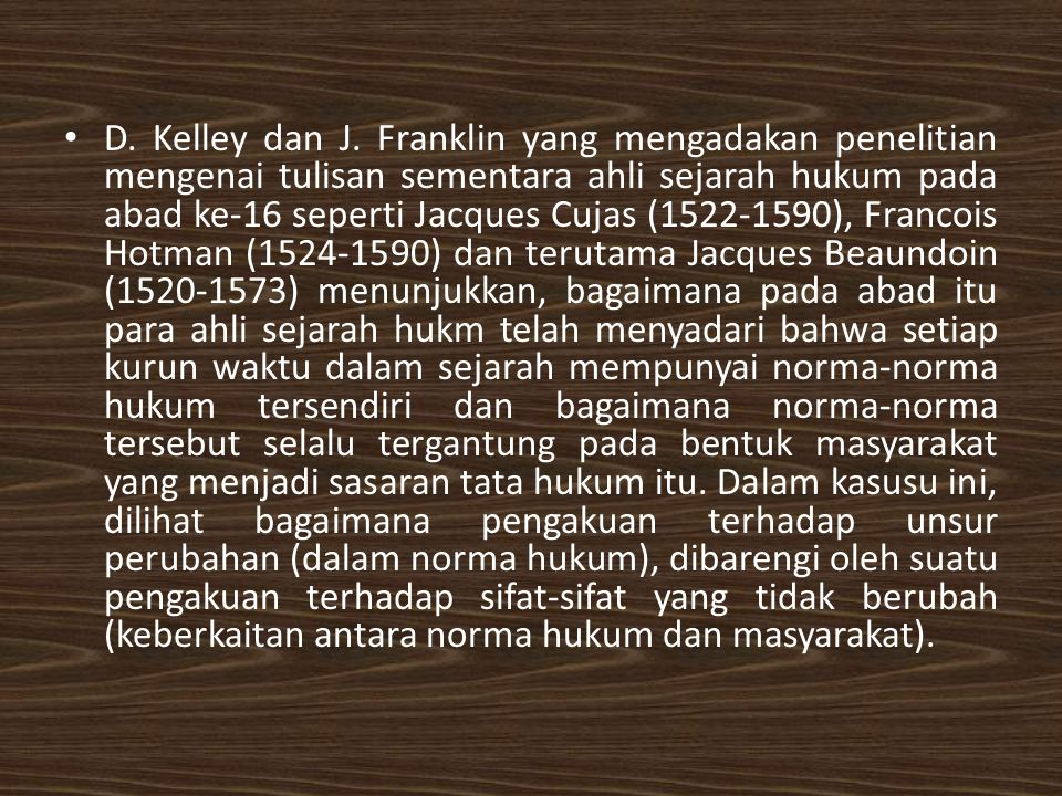 D. Kelley dan J. Franklin yang mengadakan penelitian mengenai tulisan sementara ahli sejarah hukum pada abad ke-16 seperti Jacques Cujas (1522-1590),