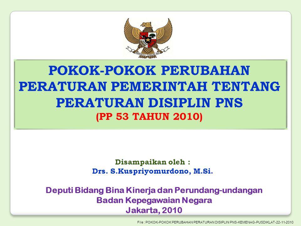 POKOK-POKOK PERUBAHAN PERATURAN PEMERINTAH TENTANG PERATURAN DISIPLIN PNS (PP 53 TAHUN 2010) File : POKOK-POKOK PERUBAHAN PERATURAN DISIPLIN PNS-KEMEN