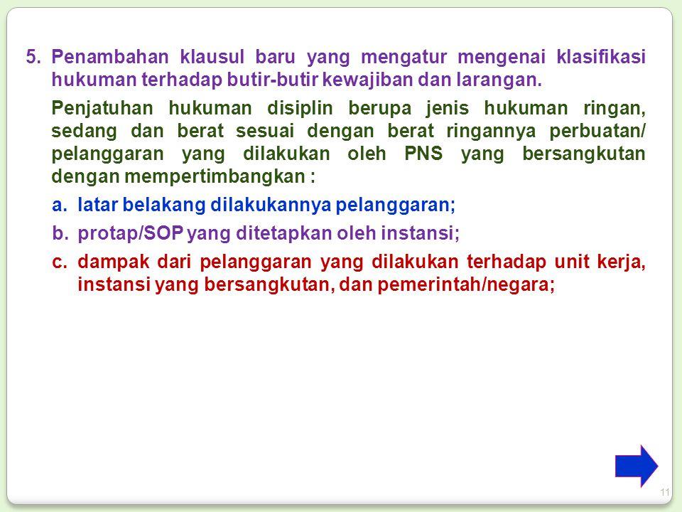 5.Penambahan klausul baru yang mengatur mengenai klasifikasi hukuman terhadap butir-butir kewajiban dan larangan. Penjatuhan hukuman disiplin berupa j
