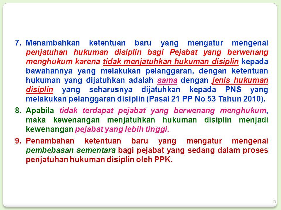7.Menambahkan ketentuan baru yang mengatur mengenai penjatuhan hukuman disiplin bagi Pejabat yang berwenang menghukum karena tidak menjatuhkan hukuman