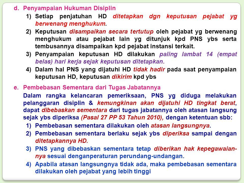 d.Penyampaian Hukuman Disiplin 1)Setiap penjatuhan HD ditetapkan dgn keputusan pejabat yg berwenang menghukum. 2)Keputusan disampaikan secara tertutup