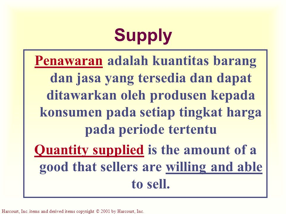 Harcourt, Inc. items and derived items copyright © 2001 by Harcourt, Inc. Supply Penawaran adalah kuantitas barang dan jasa yang tersedia dan dapat di