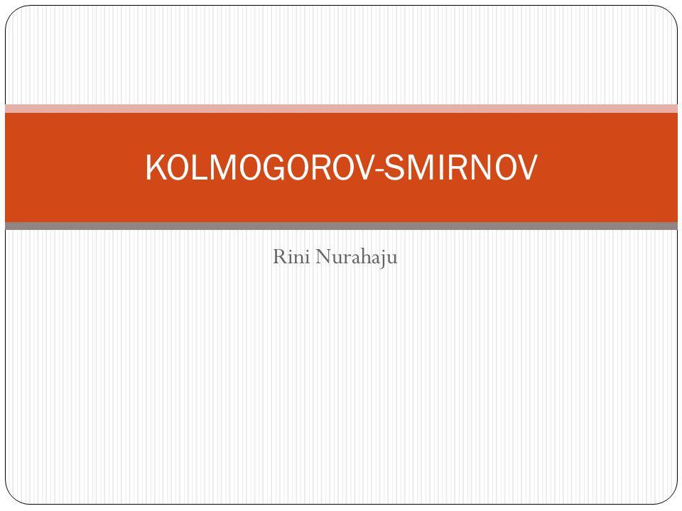 Rini Nurahaju KOLMOGOROV-SMIRNOV