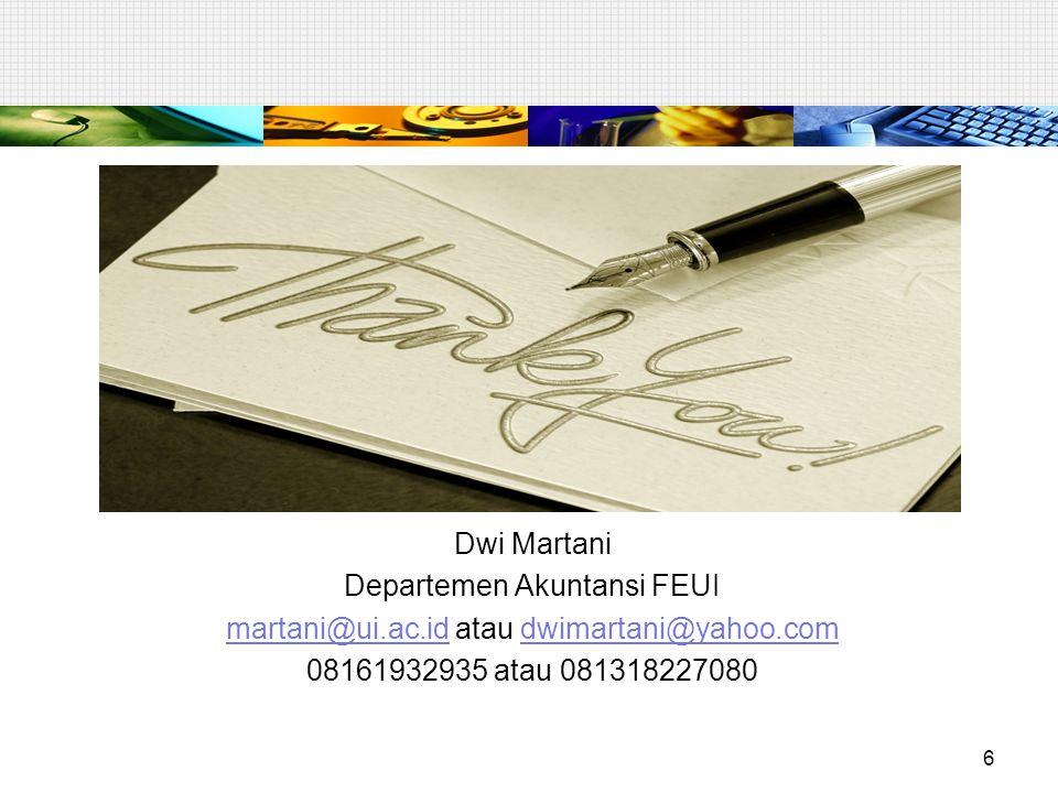 6 Dwi Martani Departemen Akuntansi FEUI martani@ui.ac.idmartani@ui.ac.id atau dwimartani@yahoo.comdwimartani@yahoo.com 08161932935 atau 081318227080