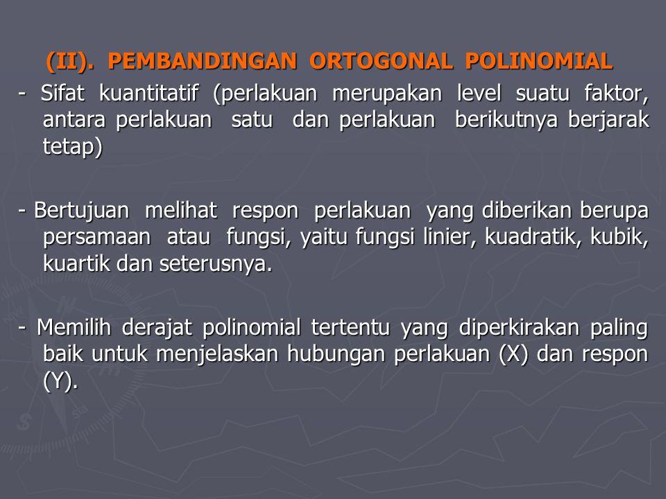 (II). PEMBANDINGAN ORTOGONAL POLINOMIAL (II). PEMBANDINGAN ORTOGONAL POLINOMIAL - Sifat kuantitatif (perlakuan merupakan level suatu faktor, antara pe