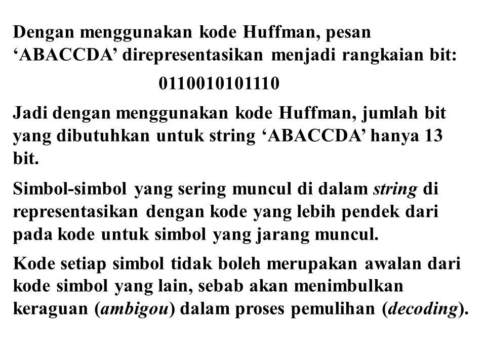 Dengan menggunakan kode Huffman, pesan 'ABACCDA' direpresentasikan menjadi rangkaian bit: 0110010101110 Jadi dengan menggunakan kode Huffman, jumlah b