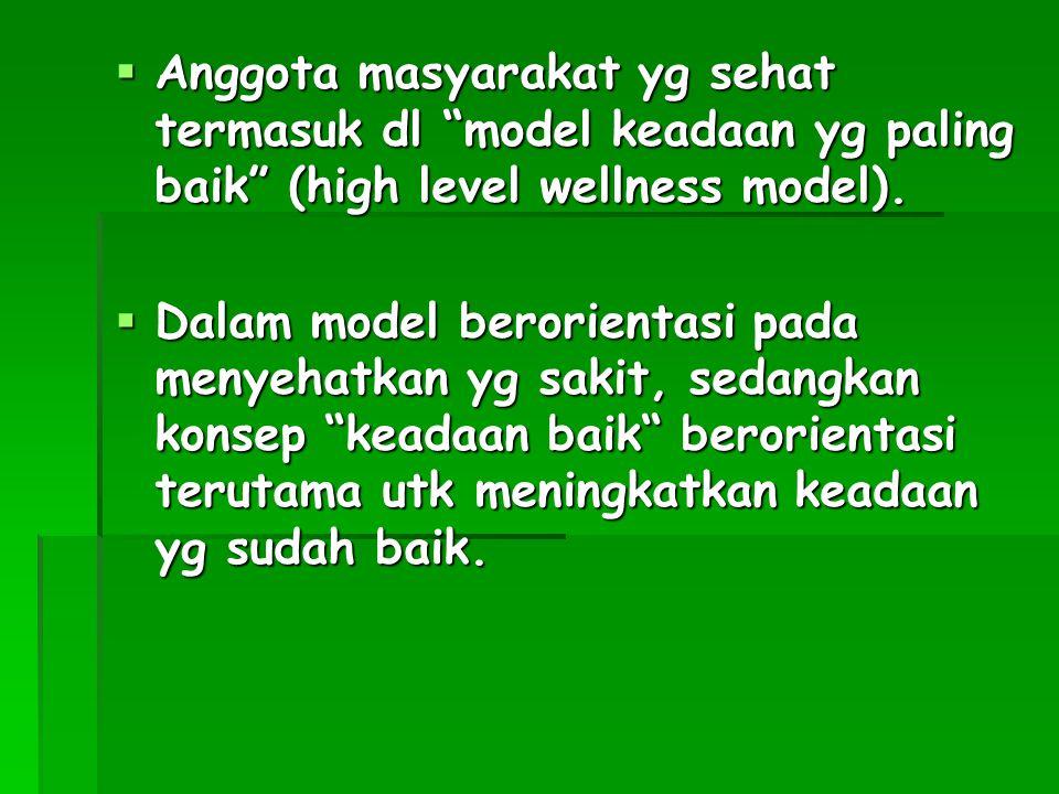 """ Anggota masyarakat yg sehat termasuk dl """"model keadaan yg paling baik"""" (high level wellness model).  Dalam model berorientasi pada menyehatkan yg s"""