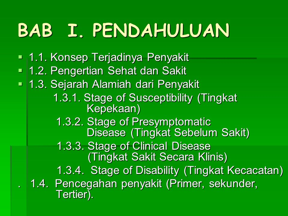 BAB I. PENDAHULUAN 1111.1. Konsep Terjadinya Penyakit 1111.2. Pengertian Sehat dan Sakit 1111.3. Sejarah Alamiah dari Penyakit 1.3.1. Stag