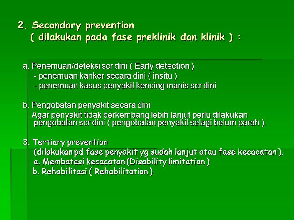 2. Secondary prevention ( dilakukan pada fase preklinik dan klinik ) : a. Penemuan/deteksi scr dini ( Early detection ) - penemuan kanker secara dini