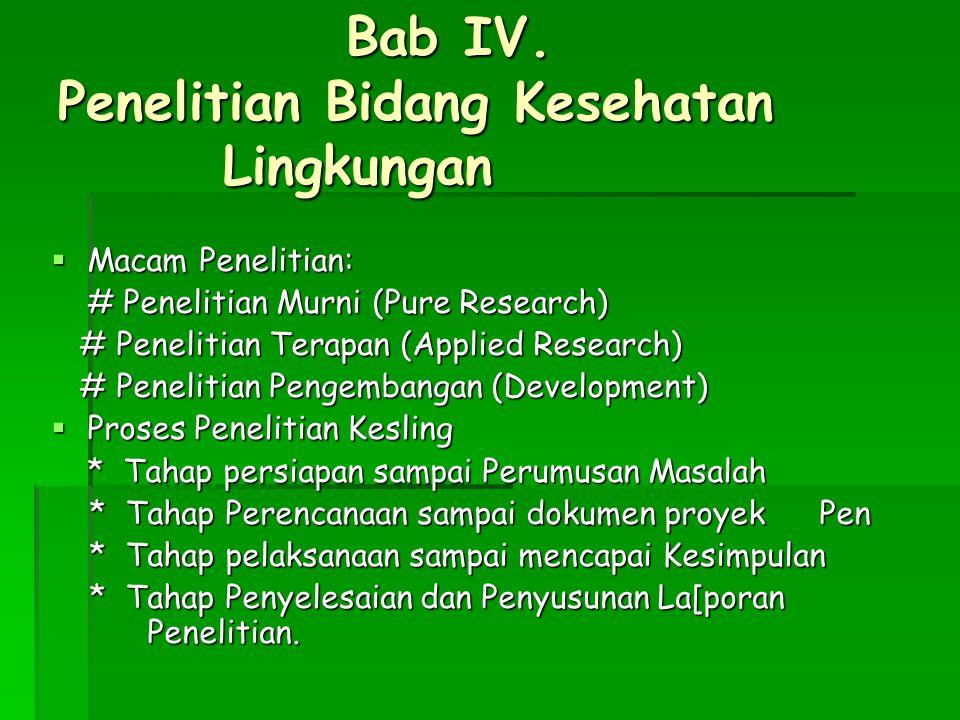 Bab IV. Penelitian Bidang Kesehatan Lingkungan  Macam Penelitian: # Penelitian Murni (Pure Research) # Penelitian Terapan (Applied Research) # Peneli