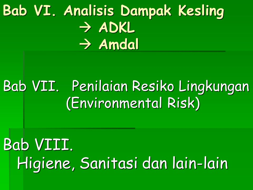 Bab VI. Analisis Dampak Kesling  ADKL  Amdal Bab VII. Penilaian Resiko Lingkungan (Environmental Risk) Bab VIII. Higiene, Sanitasi dan lain-lain