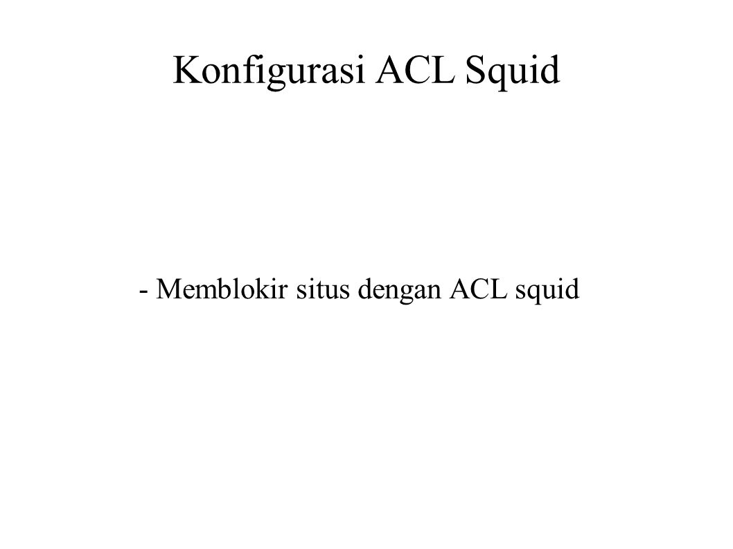 Konfigurasi ACL Squid - Memblokir situs dengan ACL squid