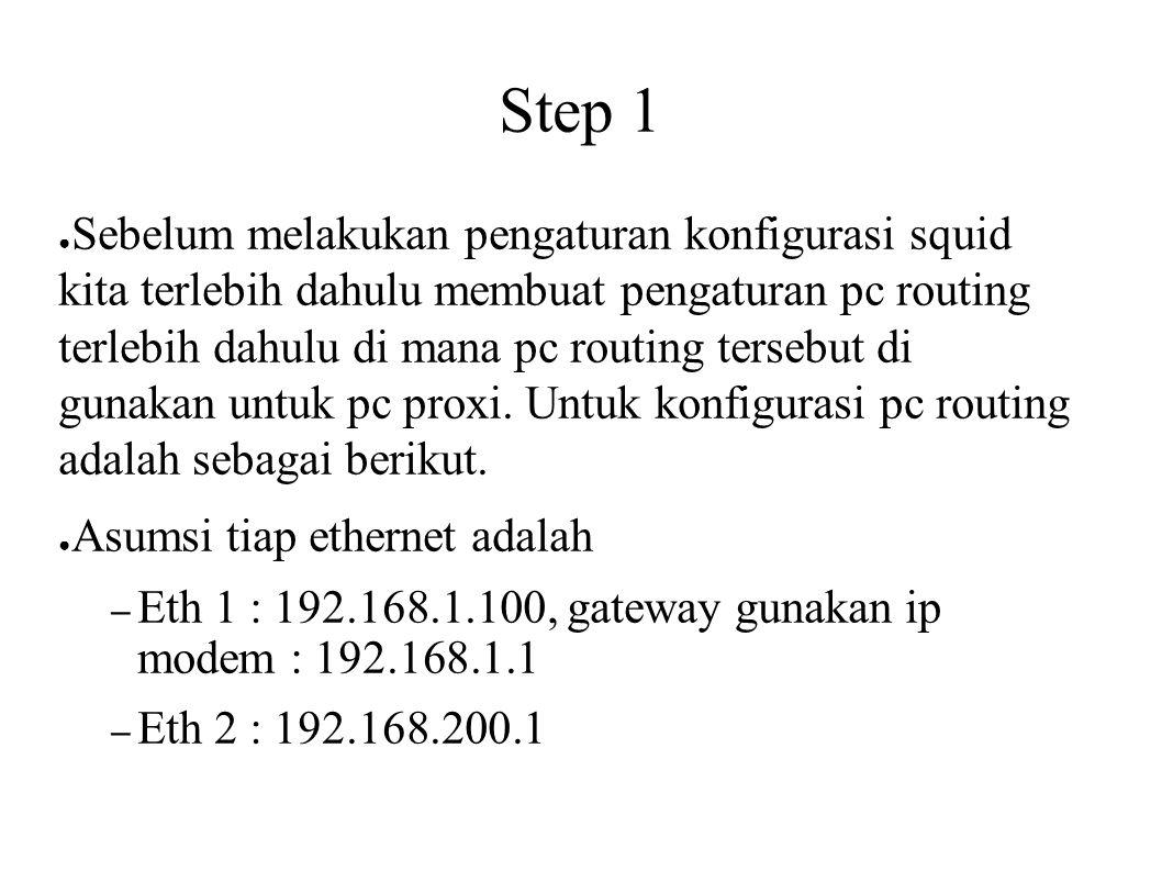 Step 1 ● Sebelum melakukan pengaturan konfigurasi squid kita terlebih dahulu membuat pengaturan pc routing terlebih dahulu di mana pc routing tersebut