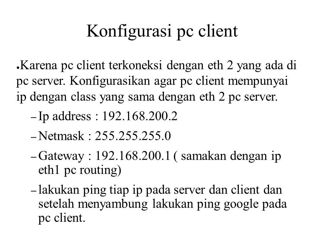 Konfigurasi pc client ● Karena pc client terkoneksi dengan eth 2 yang ada di pc server. Konfigurasikan agar pc client mempunyai ip dengan class yang s