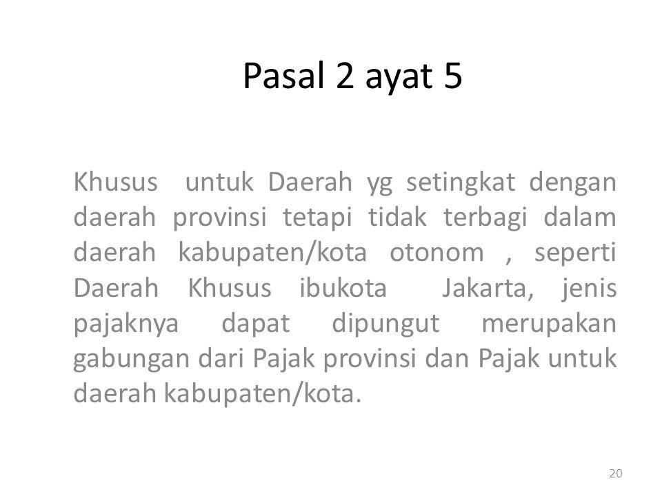 Pasal 2 ayat 5 Khusus untuk Daerah yg setingkat dengan daerah provinsi tetapi tidak terbagi dalam daerah kabupaten/kota otonom, seperti Daerah Khusus