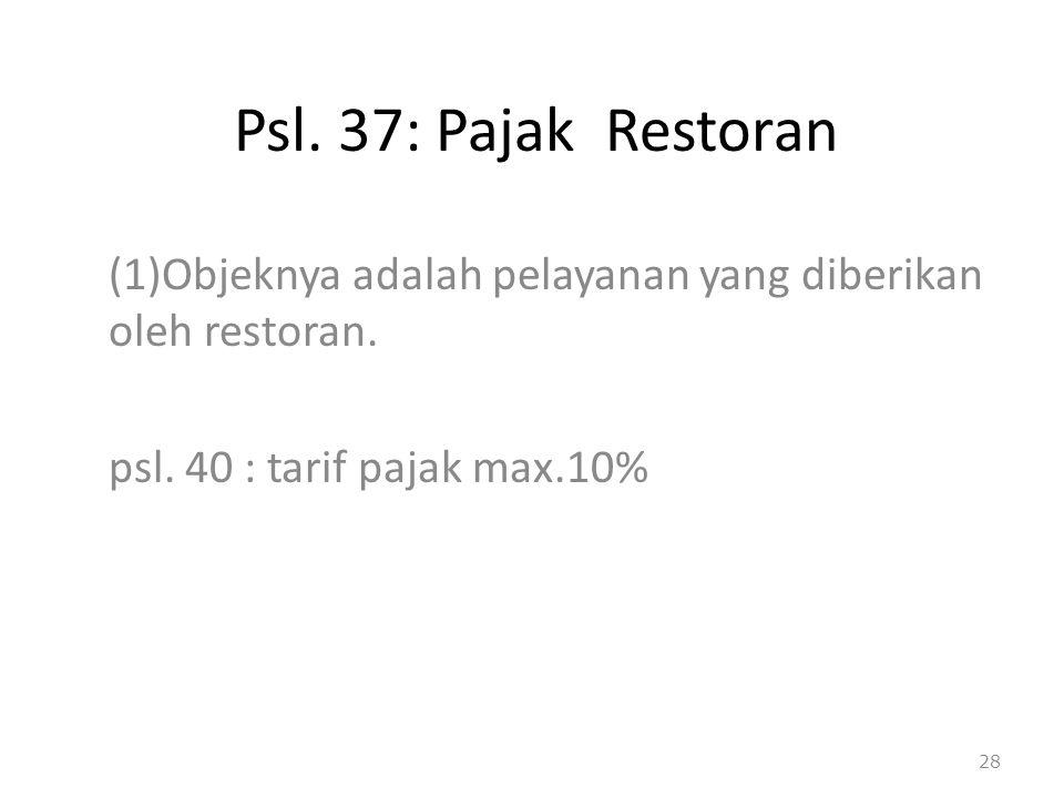 Psl. 37: Pajak Restoran (1)Objeknya adalah pelayanan yang diberikan oleh restoran. psl. 40 : tarif pajak max.10% 28