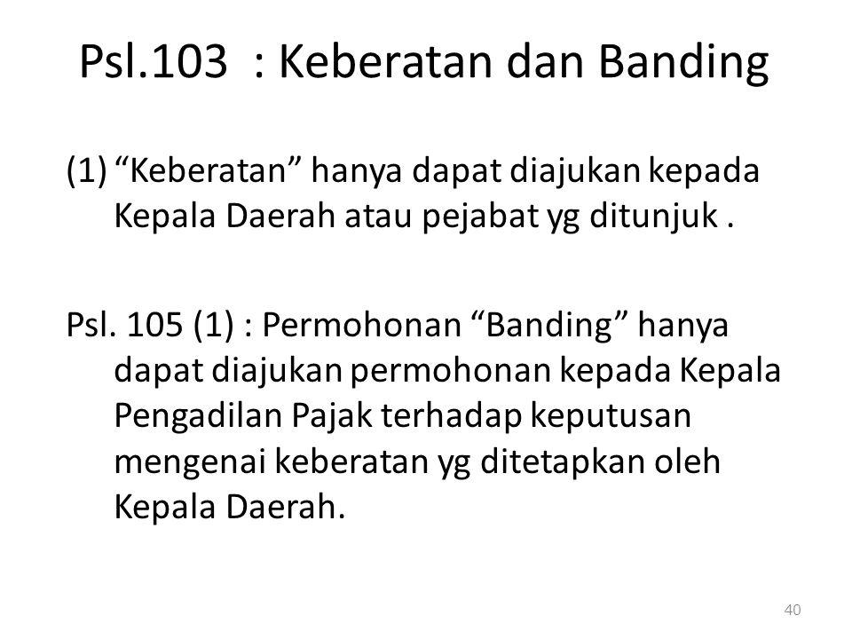 """Psl.103 : Keberatan dan Banding (1)""""Keberatan"""" hanya dapat diajukan kepada Kepala Daerah atau pejabat yg ditunjuk. Psl. 105 (1) : Permohonan """"Banding"""""""