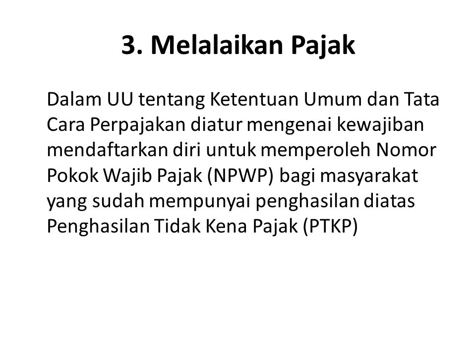 3. Melalaikan Pajak Dalam UU tentang Ketentuan Umum dan Tata Cara Perpajakan diatur mengenai kewajiban mendaftarkan diri untuk memperoleh Nomor Pokok