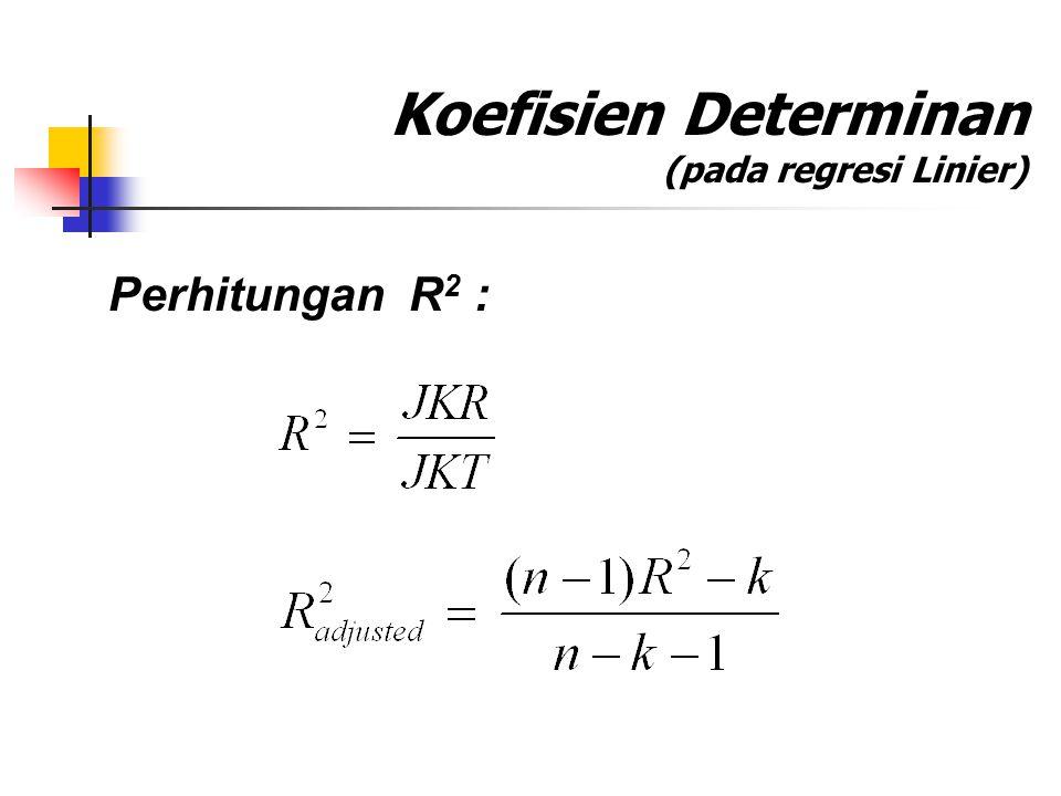 Koefisien Determinan (pada regresi Linier) Perhitungan R 2 :