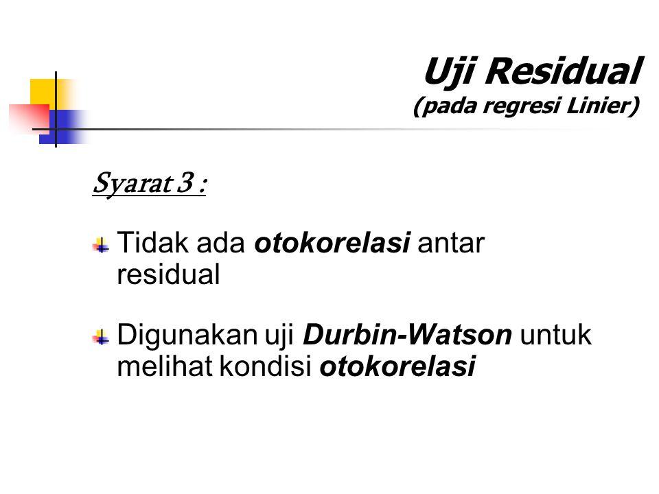 Uji Residual (pada regresi Linier) Syarat 3 : Tidak ada otokorelasi antar residual Digunakan uji Durbin-Watson untuk melihat kondisi otokorelasi