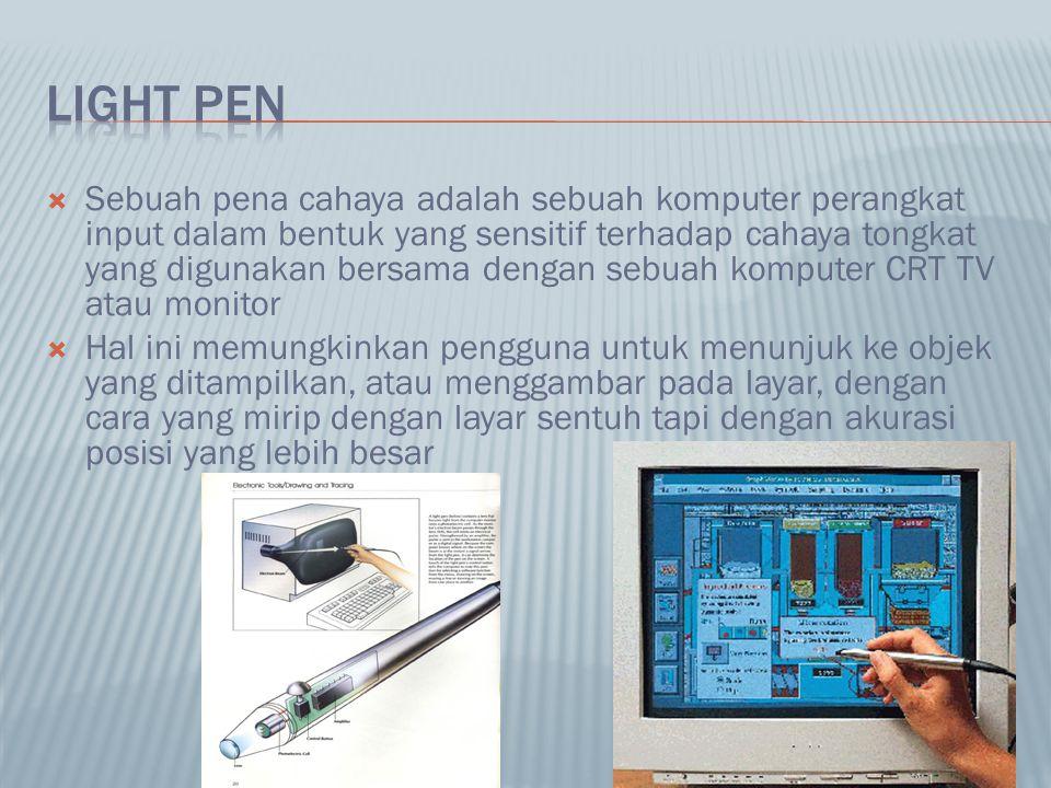  Sebuah pena cahaya adalah sebuah komputer perangkat input dalam bentuk yang sensitif terhadap cahaya tongkat yang digunakan bersama dengan sebuah ko