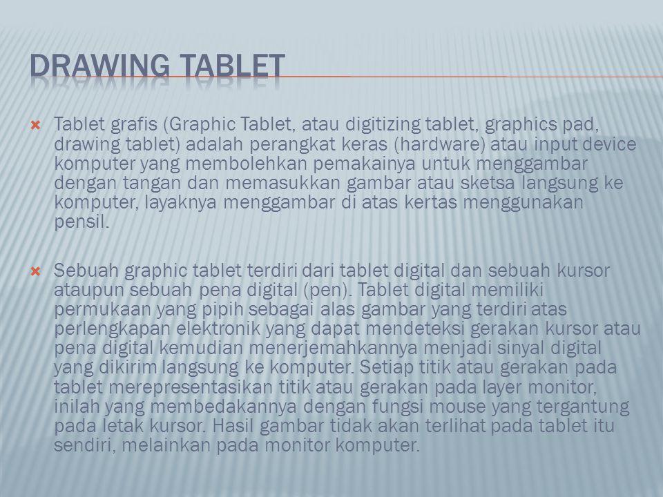  Tablet grafis (Graphic Tablet, atau digitizing tablet, graphics pad, drawing tablet) adalah perangkat keras (hardware) atau input device komputer ya