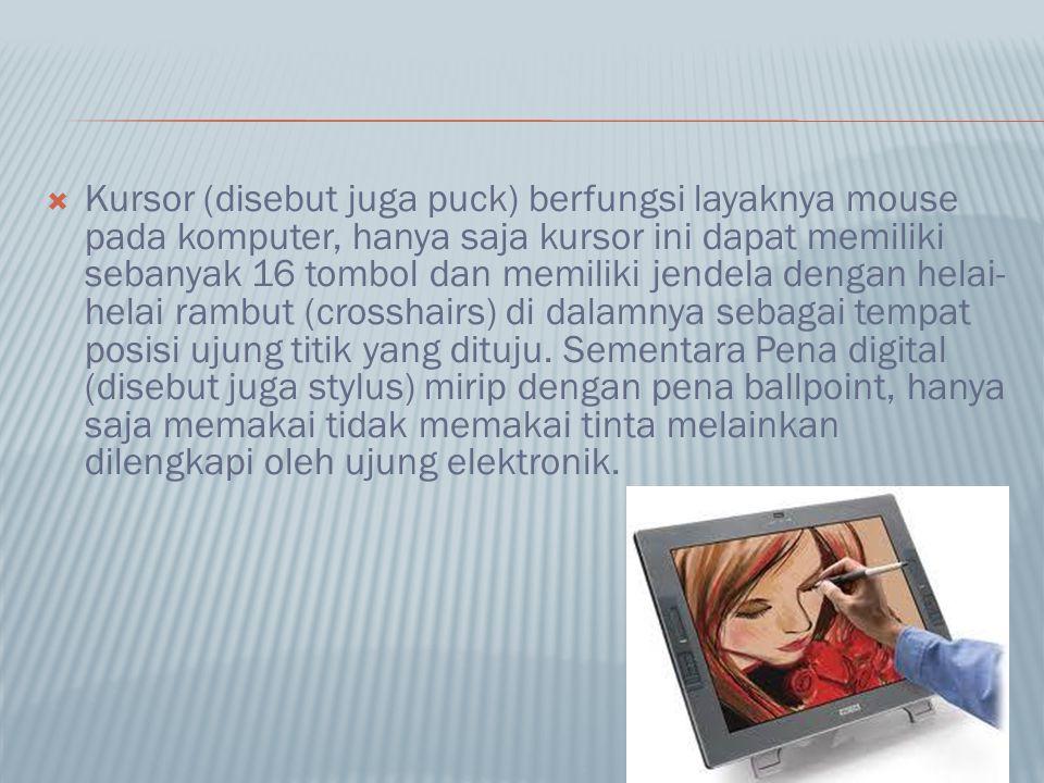  Kursor (disebut juga puck) berfungsi layaknya mouse pada komputer, hanya saja kursor ini dapat memiliki sebanyak 16 tombol dan memiliki jendela dengan helai- helai rambut (crosshairs) di dalamnya sebagai tempat posisi ujung titik yang dituju.