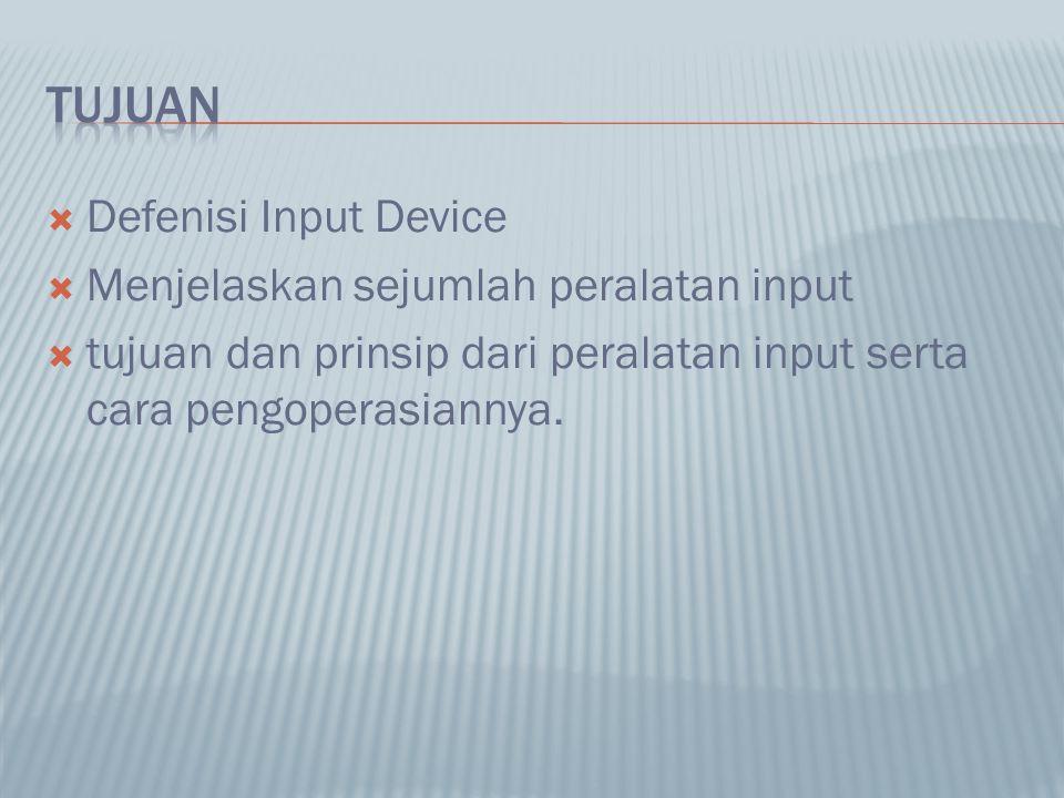  Defenisi Input Device  Menjelaskan sejumlah peralatan input  tujuan dan prinsip dari peralatan input serta cara pengoperasiannya.