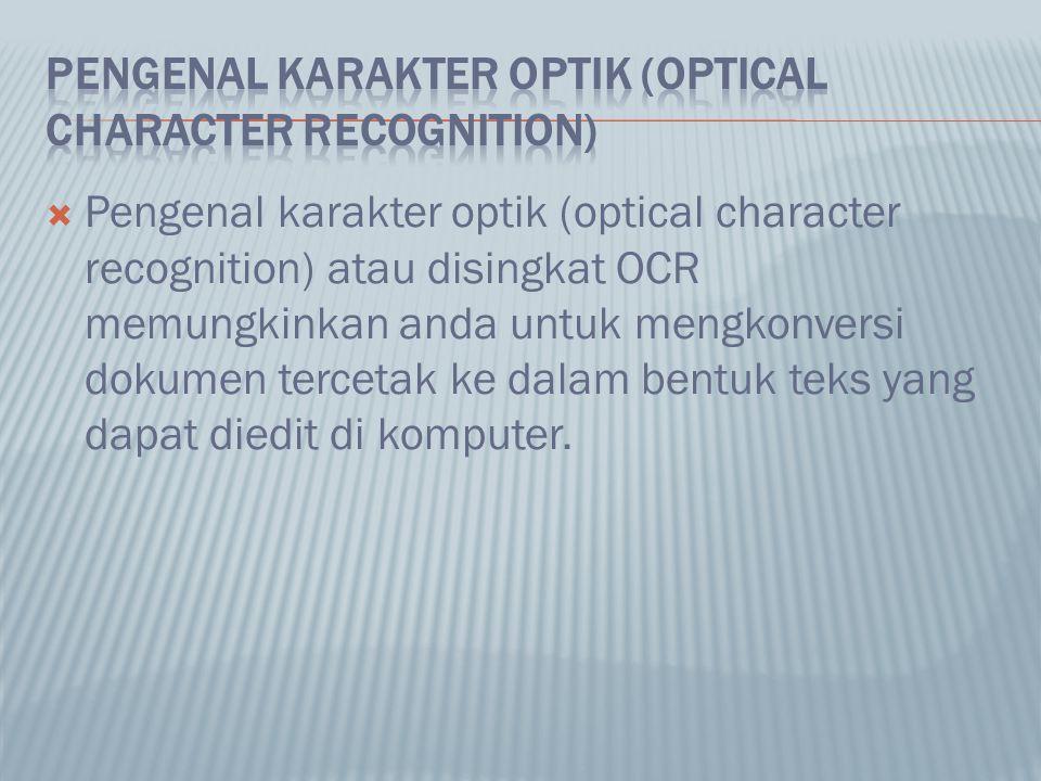  Pengenal karakter optik (optical character recognition) atau disingkat OCR memungkinkan anda untuk mengkonversi dokumen tercetak ke dalam bentuk tek