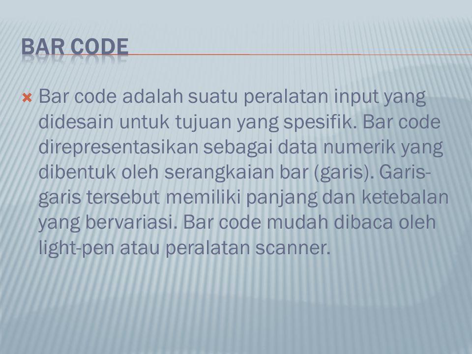  Bar code adalah suatu peralatan input yang didesain untuk tujuan yang spesifik. Bar code direpresentasikan sebagai data numerik yang dibentuk oleh s