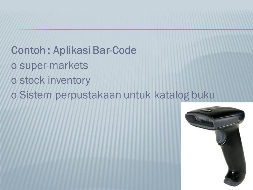 Contoh : Aplikasi Bar-Code o super-markets o stock inventory o Sistem perpustakaan untuk katalog buku