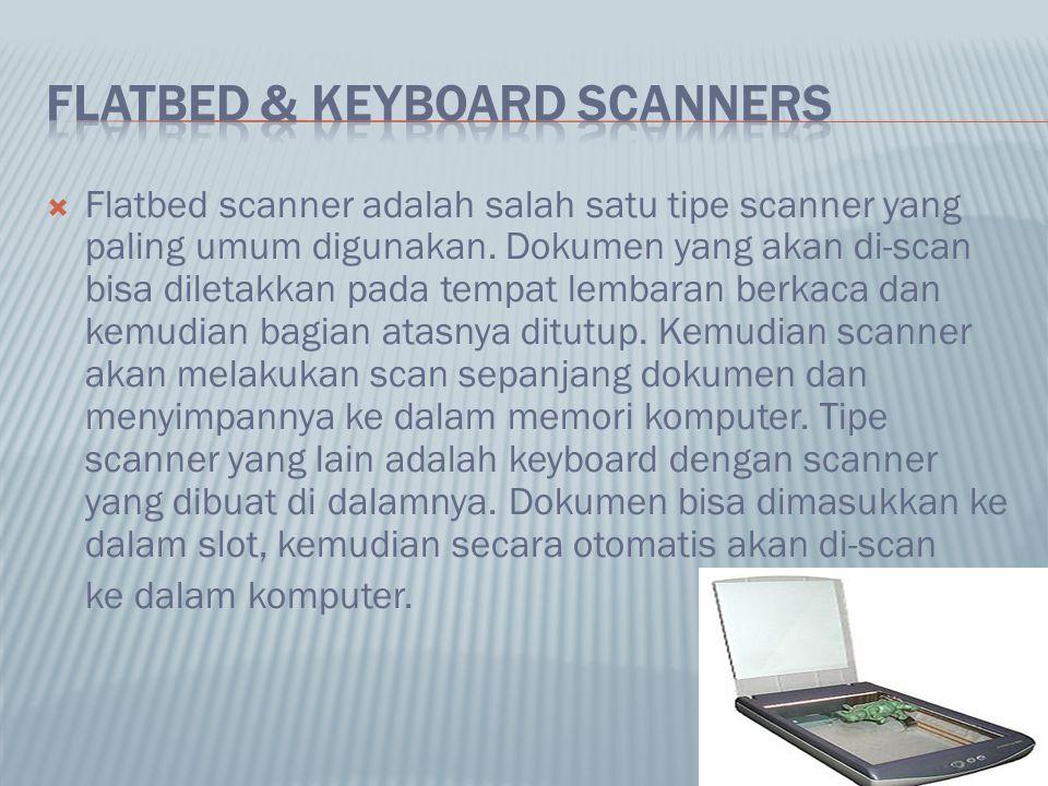  Flatbed scanner adalah salah satu tipe scanner yang paling umum digunakan. Dokumen yang akan di-scan bisa diletakkan pada tempat lembaran berkaca da